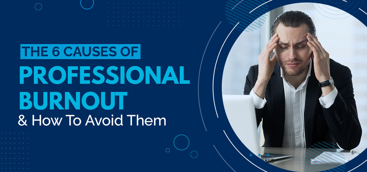 6 Causes of Professional Burnout And How To Avoid Them