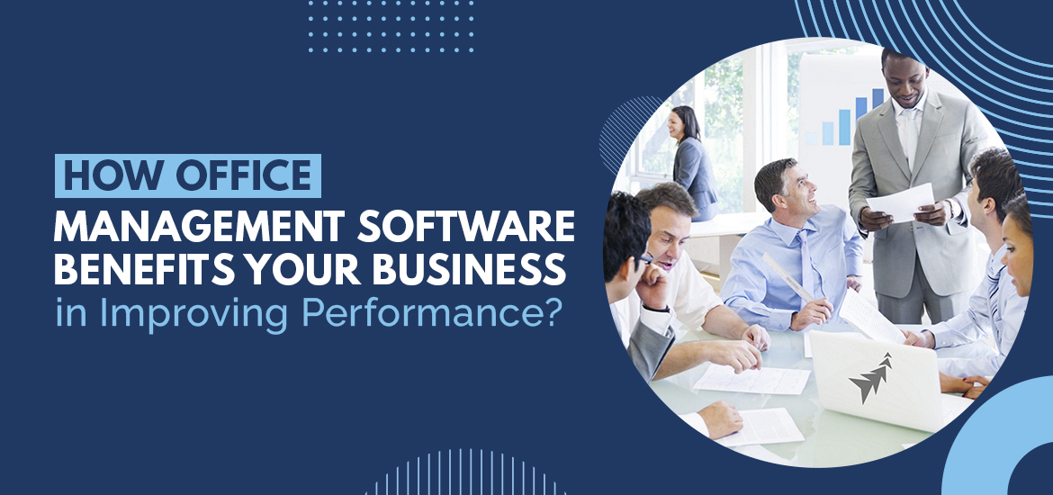How Office Management Software Benefits Your Business in Improving Performance