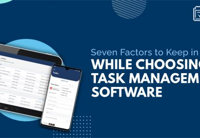 Seven Factors to Keep in Mind while Choosing Task Management Software