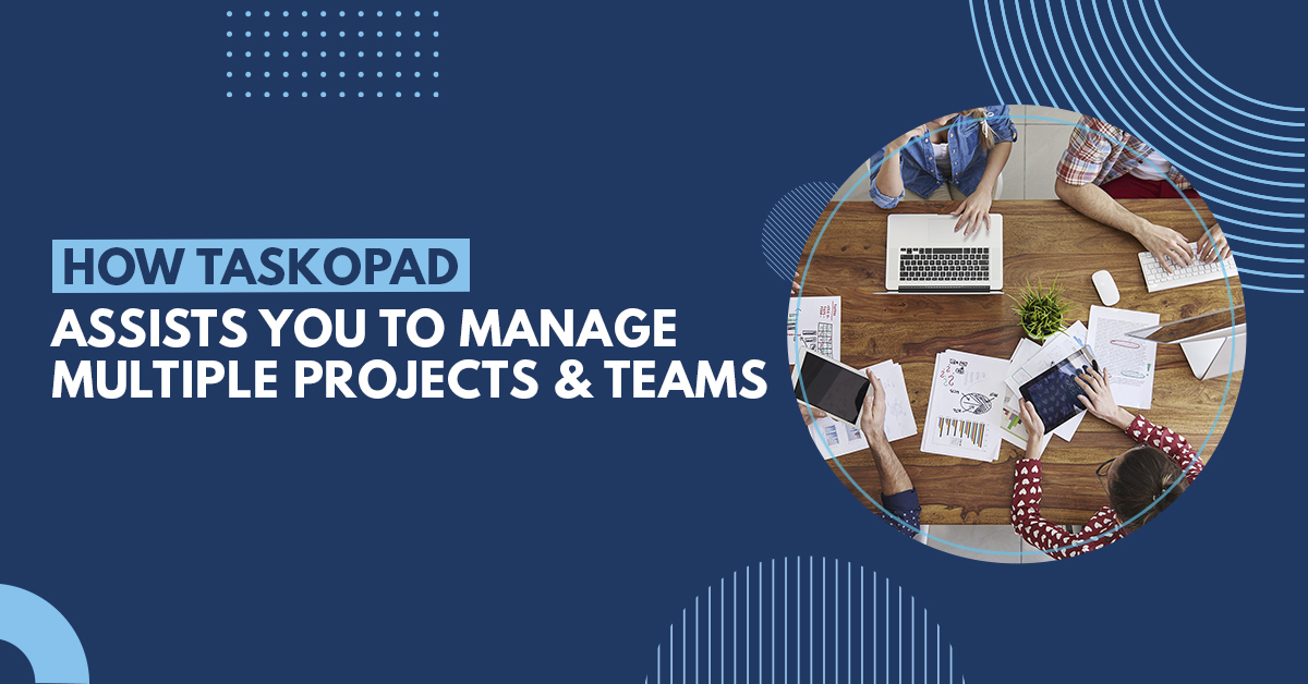 How TaskOPad Assists You to Manage Multiple Projects and Teams