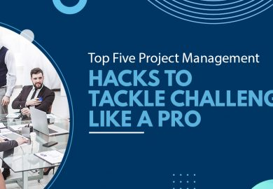 Top Five Project Management Hacks to Tackle Challenges Like a Pro