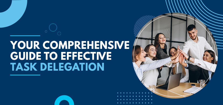 Your Comprehensive Guide to Effective Task Delegation