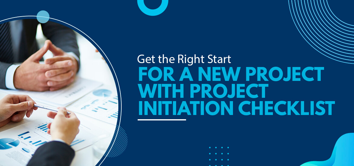 Get the Right Start for a New Project with Project Initiation Checklist