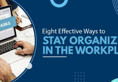 Eight Effective Ways to Stay Organized in the Workplace