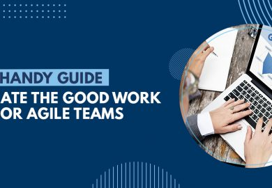 Your Handy Guide to Create the Good Work Plan (GWP) for Agile Teams