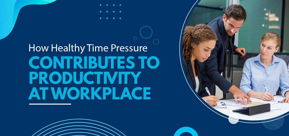 How Healthy Time Pressure Contribute to Productivity at Workplace