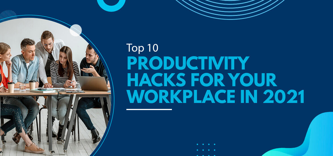 Top Ten Productivity Hacks for Your Workplace in 2021