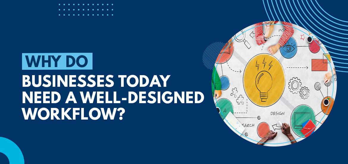 Why Do Businesses Today Need a Well-designed Workflow?