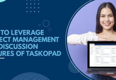 How to Leverage Project Management & Discussion Features of TaskOPad
