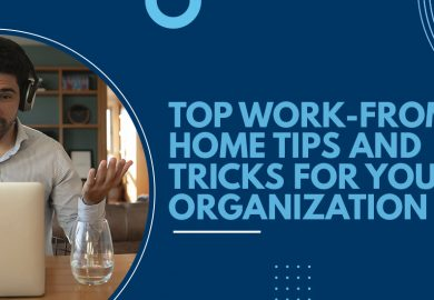 Top Work-from-Home Tips and Tricks for Your Organization