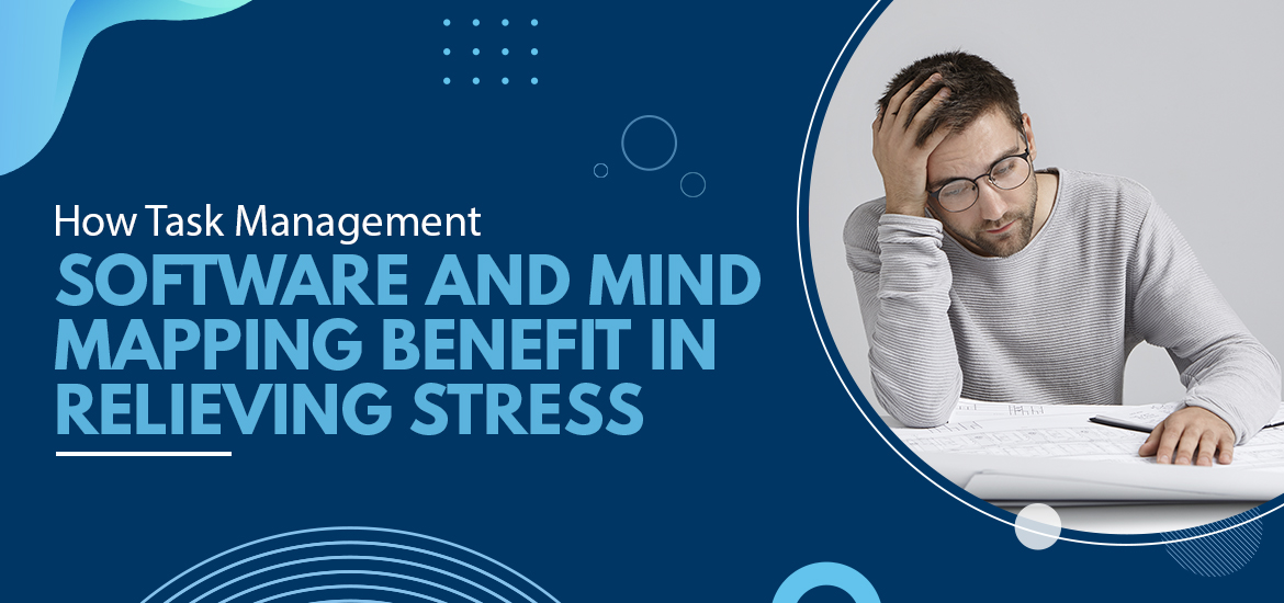 How Task Management Software and Mind Mapping Benefit in Relieving Stress