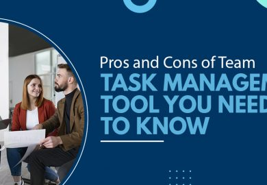 Pros and Cons of Team Task Management Tool You Need to Know