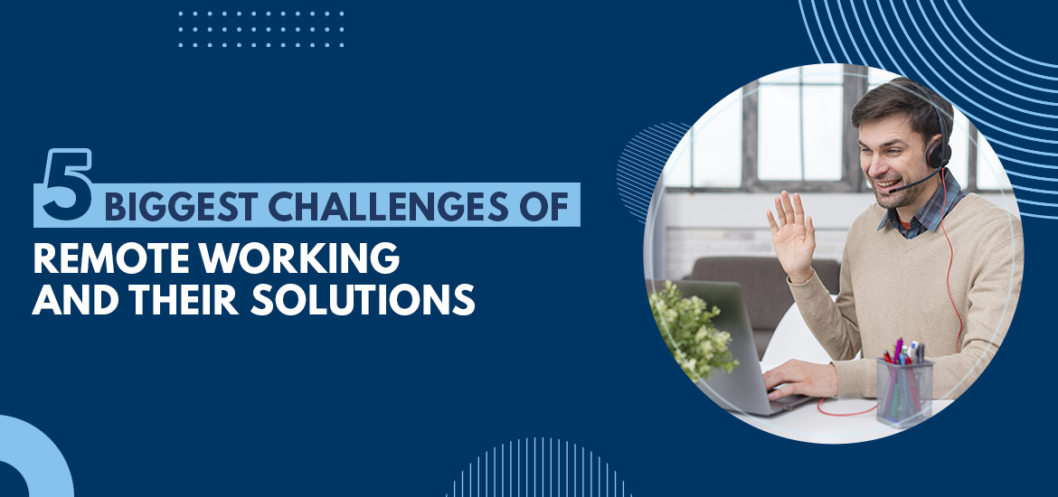 Five Biggest Challenges of Remote Working and their Solutions