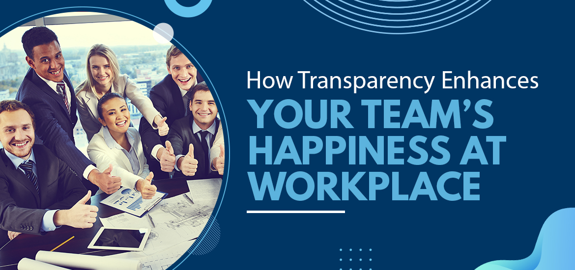 How Transparency Enhances Your Team's Happiness at Workplace