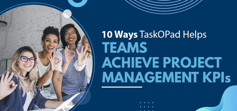 10 Ways TaskOPad Helps Teams Achieve Project Management KPIs