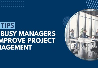 Top Tips for Busy Managers to Improve Project Management