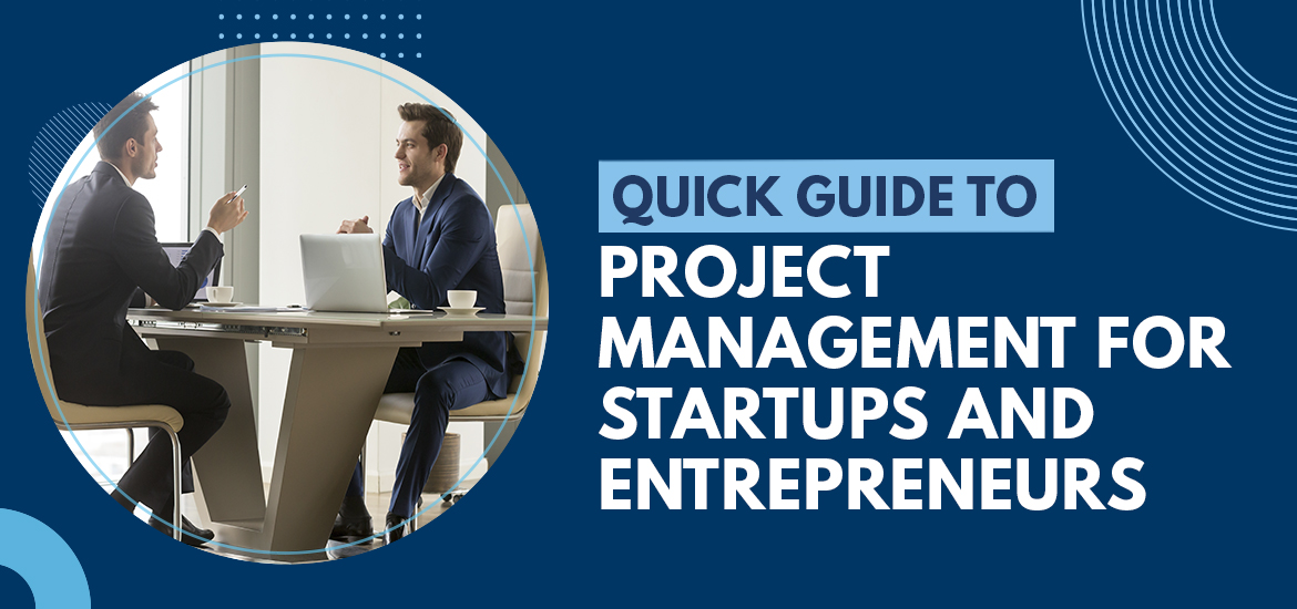 Quick Guide to Project Management for Startups and Entrepreneurs