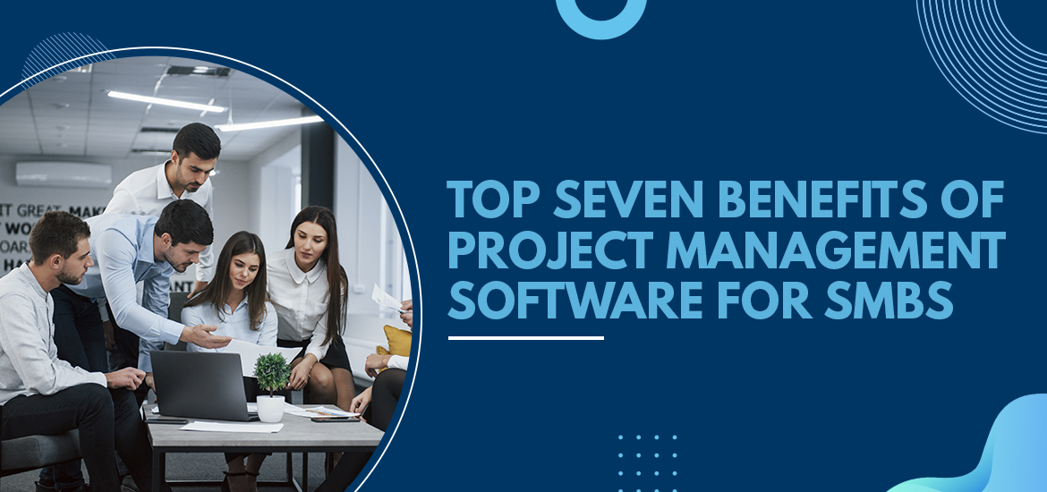 Top Seven Benefits of Project Management Software for SMBs