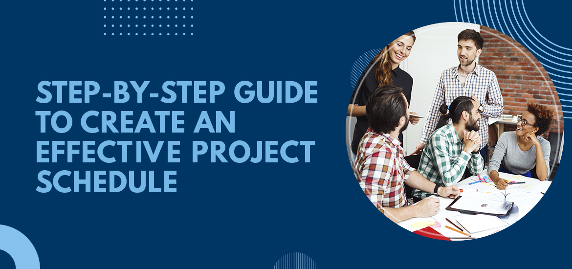 Step-by-step Guide to Create an Effective Project Schedule