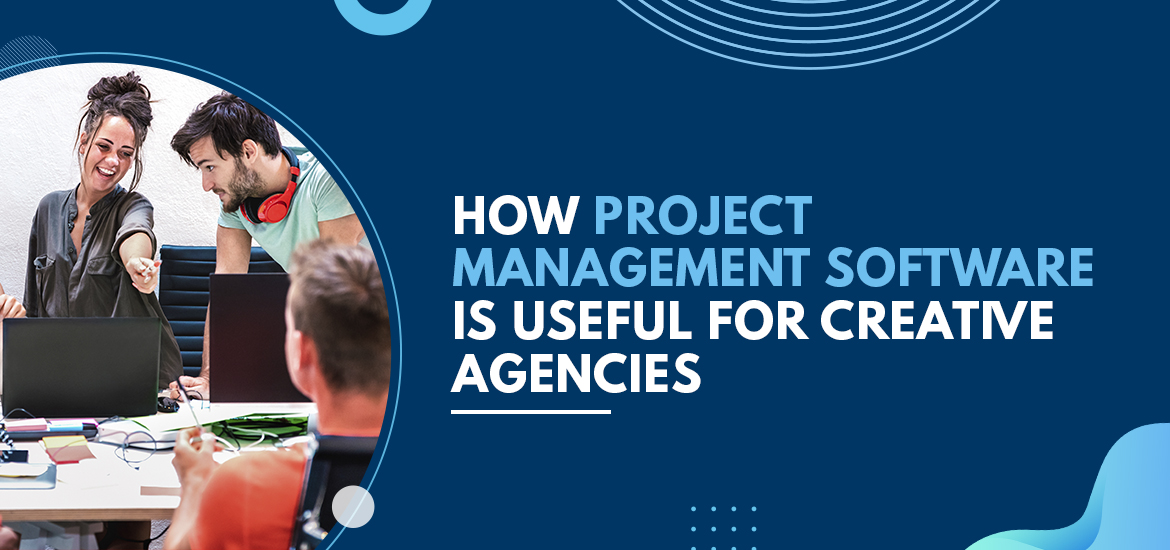How Project Management Software is Useful for Creative Agencies