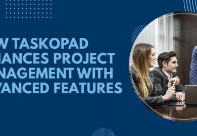How TaskOPad Enhances Project Management With Advanced Features